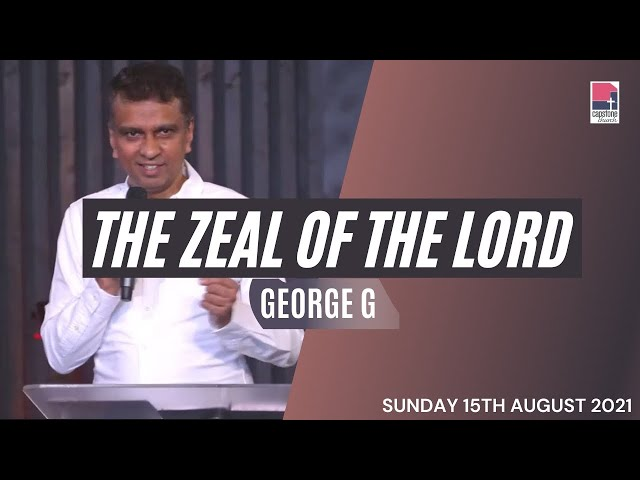 The Zeal of the Lord | George G | 15 August 2021