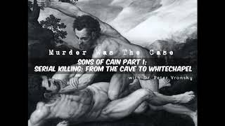 The History of Serial Killing ('Sons of Cain' with Dr. Peter Vronsky)