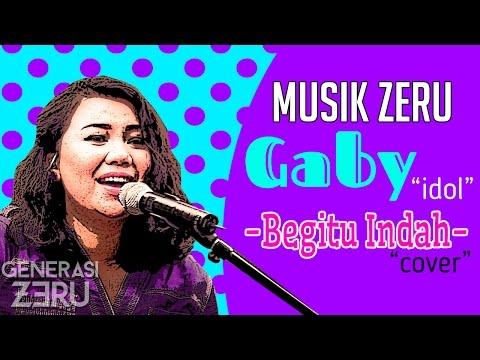 Gaby Idol - Begitu Indah - Musik Zeru
