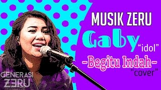 Video Gaby Idol - Begitu Indah - Musik Zeru download MP3, 3GP, MP4, WEBM, AVI, FLV Juli 2018