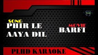 Phir Le Aaya Dil Majboor Kya Kijiye - BARFI   HD karaoke with lyrics   Arijit Singh