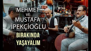 Mehmet & Mustafa İpekçioğlu - Bırakın da Yaşayalım (Orhan Gencebay)