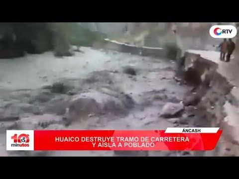 Huaico destruye tramo de carretera y aísla poblado - 10 minutos Edición Tarde