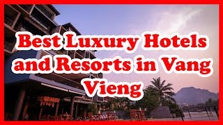 5 Best Luxury Hotels and Resorts in Vang Vieng, Laos | Asia |  Love Is Vacation