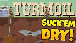 Turmoil Gameplay Playthrough - SUCK THE GROUND DRY! - Let's Play Turmoil Part 7