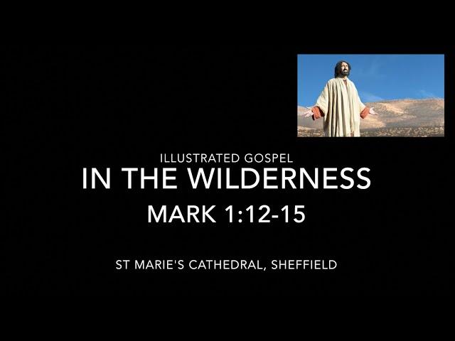 Illustrated Gospel / Jesus in the Wilderness / Mark 1:12-15 /  Lent 1st Sunday Year B / 21st Feb