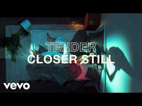 TENDER - Closer Still