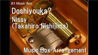 Gambar cover Doshiyouka?/Nissy(Takahiro Nishijima) [Music Box]