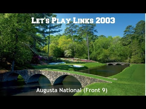 Let's Play Links 2003: Augusta National (Front 9)