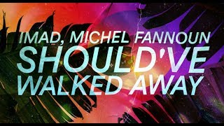 Imad, Michel Fannoun - Should've Walked Away [Official Lyric Video]