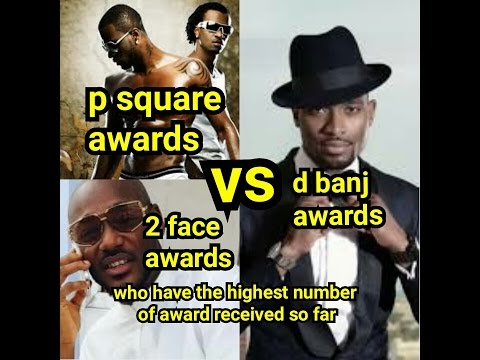 2 face vs d banj vs p square awards who have the highest number of award received so far