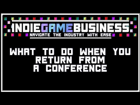 Indie Game Business - Episode 1 - Post Conference To-Do's