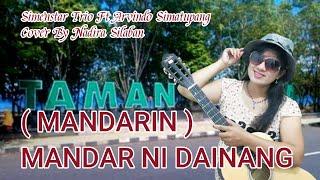 Lagu Batak (Mandarin ) MANDAR NI DAINANG Simenstar Trio Ft Arvindo Simatupang Cover Nadira Silaban