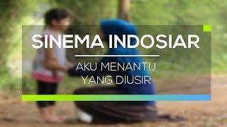 Sinema Indosiar - Aku Menantu Yang Diusir