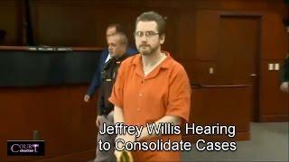 Jeffrey Willis Hearing to Consildate Cases 04/28/17