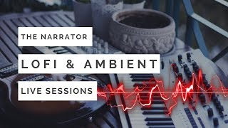 Home Studio Lo-Fi & Ambient House! The Narrator - LIVE sessions Vol.1
