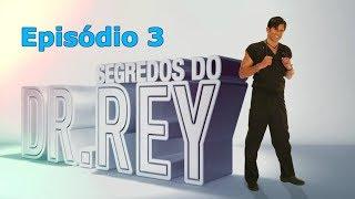 Dr. Rey - Segredos do Dr. Rey ep.3 - conheça todos os meus segredos!!!