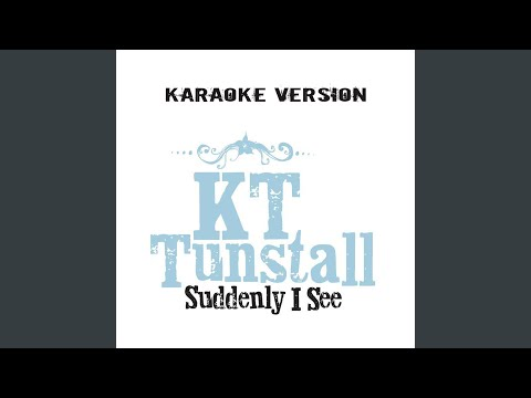 Suddenly I See (Karaoke Version)