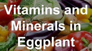 Vitamins and Minerals in Eggplant - Health Benefits of Eggplant