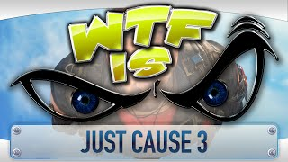 ► WTF Is... - Just Cause 3 ?