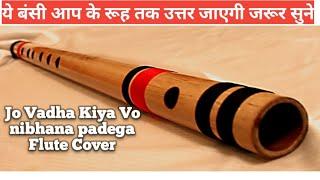 Jo vadha kiya vo nibhana padega flute instrumental flute cover