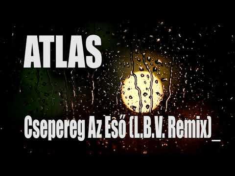 ATLAS - Csepereg Az Eső (L.B.V. remix)