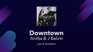 Anitta & J Balvin - Downtown Lyrics English and Spanish - English Translation