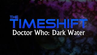 The Timeshift: Doctor Who: Dark Water Thumbnail