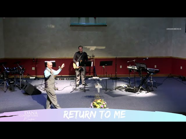 Return to Me - Pastor Dana Coverstone - Living Word Ministries