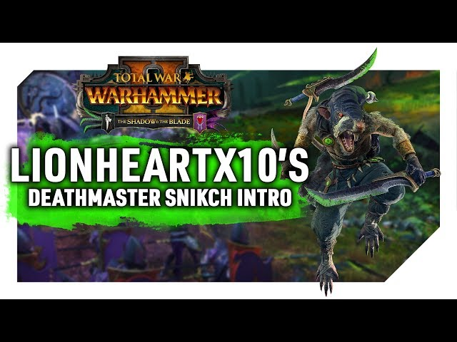 Lionheartx10's Snikch Campaign Intro | Shadow & The Blade DLC for Total War: Warhammer II