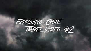 Exploring Chile | Travel Video #2