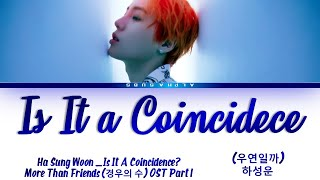 Ha Sung Woon (하성운) - Is It a Coincidence? (우연일까) More Than Friends OST 1 Lyrics/가사 [Han|Rom|Eng]