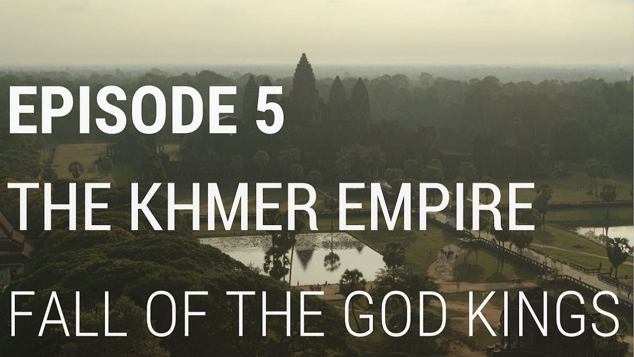 Download 5. The Khmer Empire - Fall of the God Kings