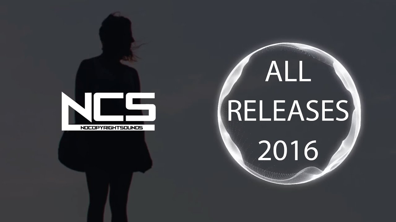 Ncs All Releases Of 2016 Playlist Mix 6 Hours Of Copyright Free Music Youtube