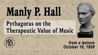 Pythagoras on the Therapeutic Value of Music and Poetry A Lecture by Manly P. Hall
