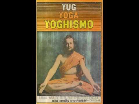 Yug,Yoga , Yoghismo - Serge Reynaud  de la Ferriere - Audio libro completo :  Introducción - 1
