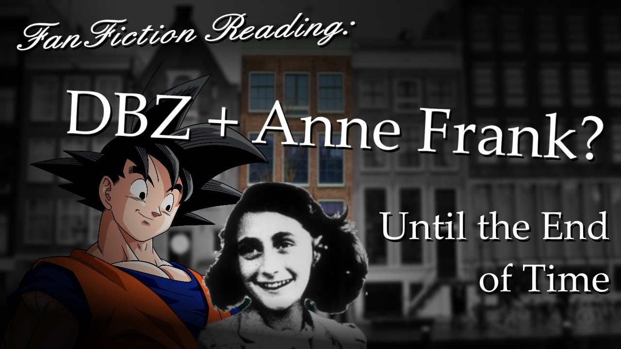 Fanfiction: Until the End of Time Part 1 (Goku/Anne Frank) by Gofer-Chan