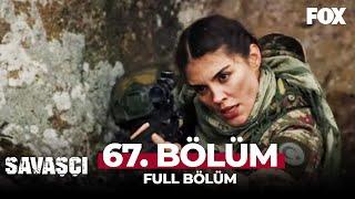 Savaşçı 67. Bölüm