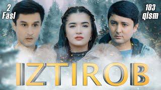 Iztirob (O'zbek serial) I Изтироб (Ўзбек сериал) 103 - Qism 2-Fasl
