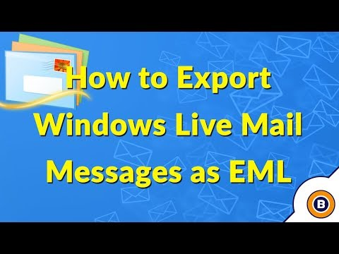 How To Export Windows Live Mail Messages As EML Files - Step By Step Guide