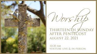 Thirteenth Sunday after Pentecost August 22, 2021