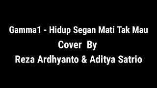 Gamma1 _ Hidup Segan Mati Tak Mau Cover By Reza Ardhyanto & Aditya Satrio