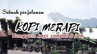 Download KOPI MERAPI WUENAK, TAPI KOK.. KALIAN WAJIB COBA |#sebuahperjalanan1