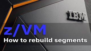 z/VM: How to rebขild segments