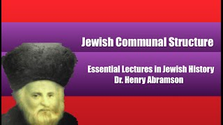 Jewish Communal Structure: The Kehilla History of the Jewish People 1.6 Dr. Henry Abramson