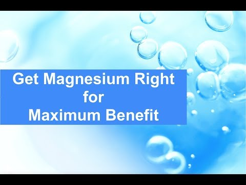 Get Magnesium Right for Maximum Benefit