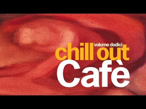 Chill Out Cafè Volume 12 - 2 Hours Relaxing Lounge Downtempo Ibiza Sunset Beach House HQ