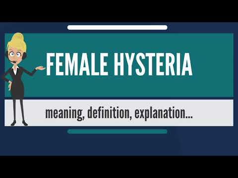 what-is-female-hysteria?-what-does-female-hysteria-mean?-female-hysteria-meaning-&-explanation