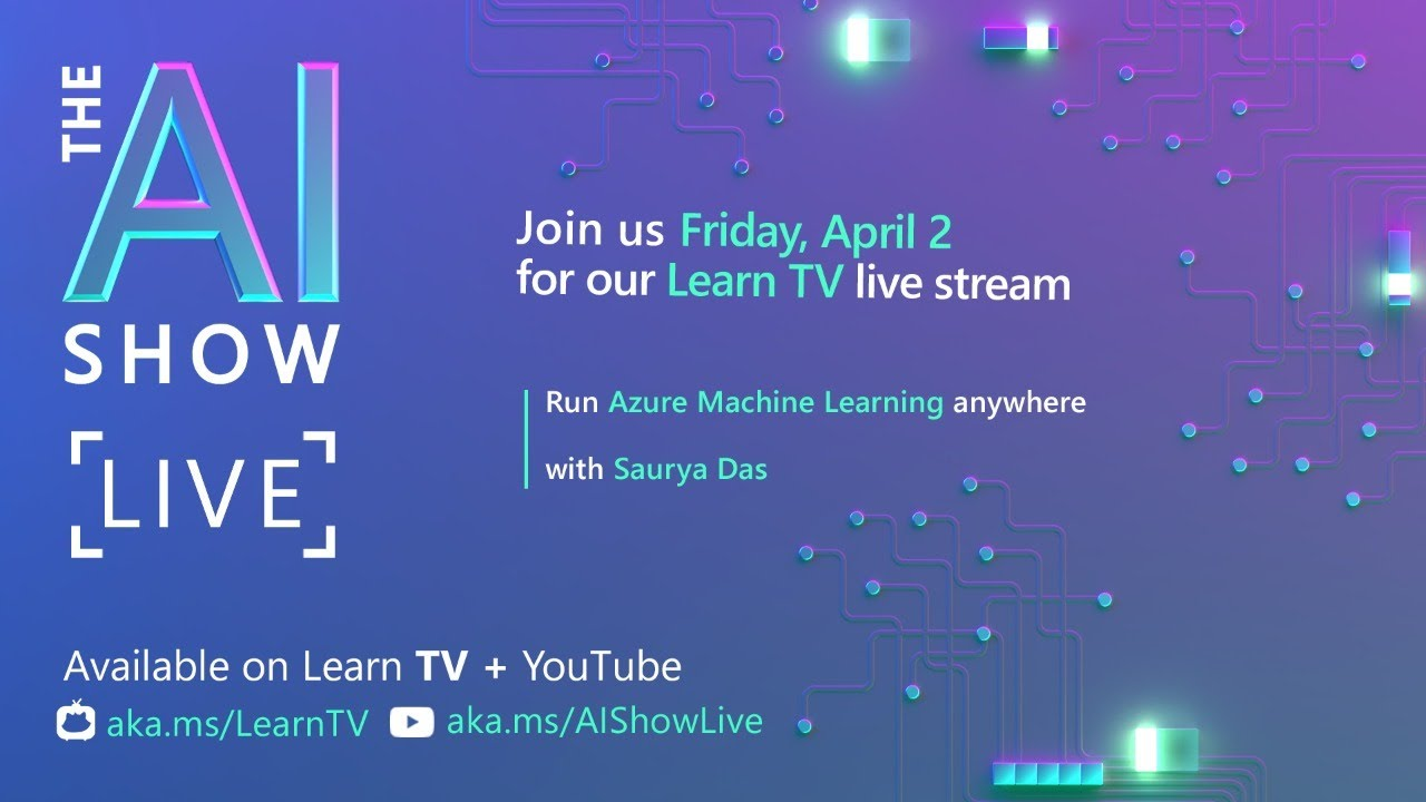 AI Show Live-Episode 7-Run Azure Machine Learning anywhere