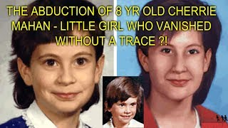 THE ABDUCTION OF 8 YR OLD CHERRIE MAHAN - LITTLE GIRL WHO VANISHED WITHOUT A TRACE ?!
